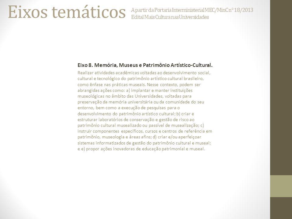 Eixos temáticos A partir da Portaria Interministerial MEC/MinC n° 18/2013. Edital Mais Cultura nas Universidades.
