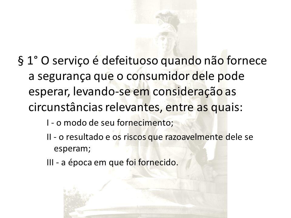 § 1° O serviço é defeituoso quando não fornece a segurança que o consumidor dele pode esperar, levando-se em consideração as circunstâncias relevantes, entre as quais: