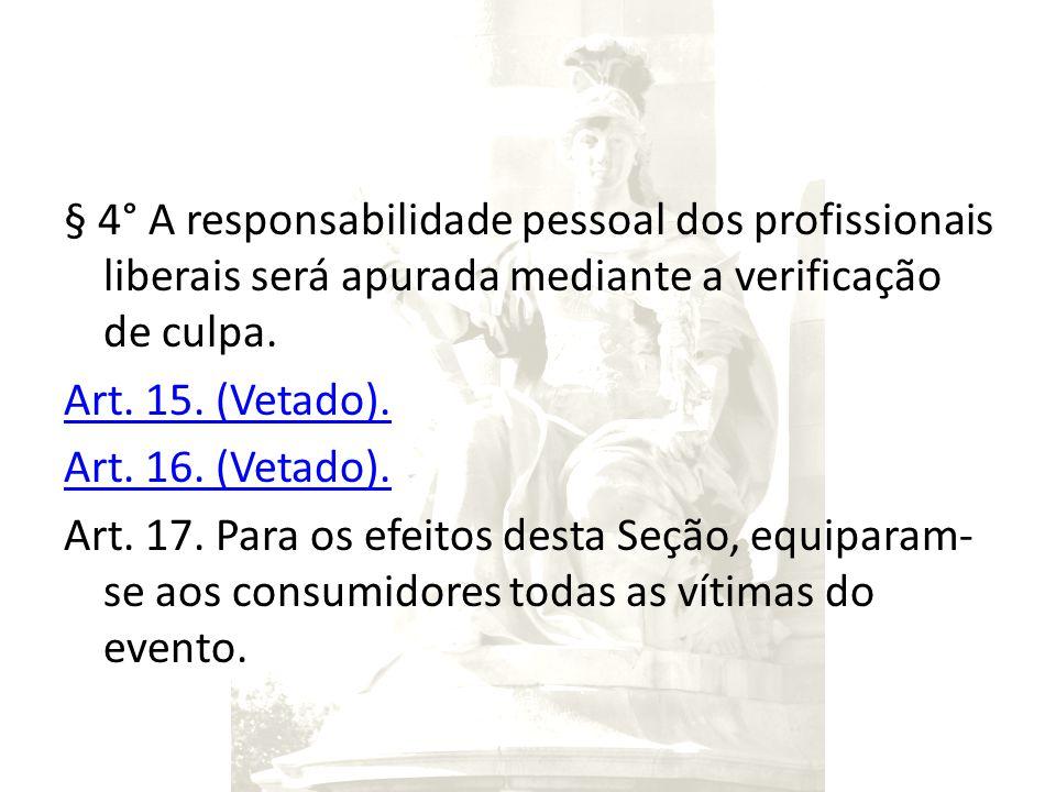 § 4° A responsabilidade pessoal dos profissionais liberais será apurada mediante a verificação de culpa.