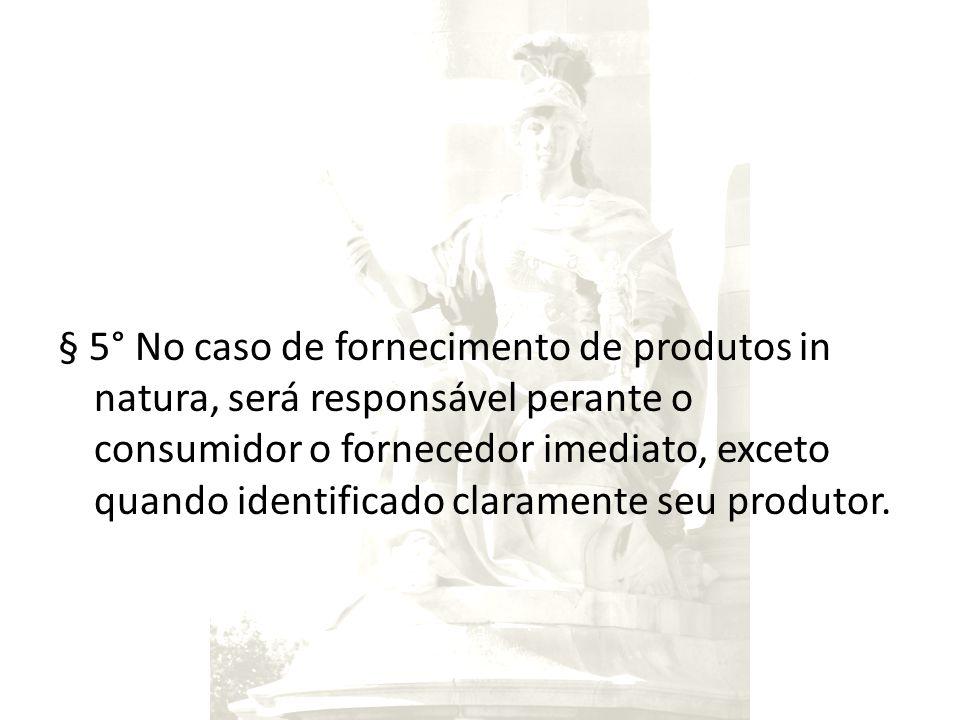 § 5° No caso de fornecimento de produtos in natura, será responsável perante o consumidor o fornecedor imediato, exceto quando identificado claramente seu produtor.