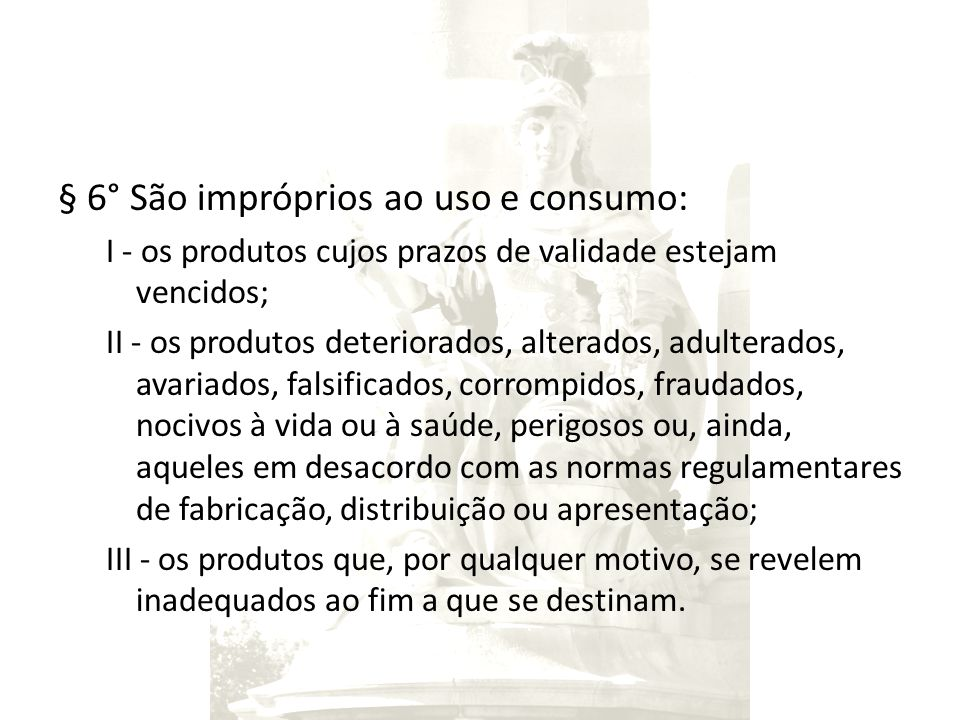 § 6° São impróprios ao uso e consumo: