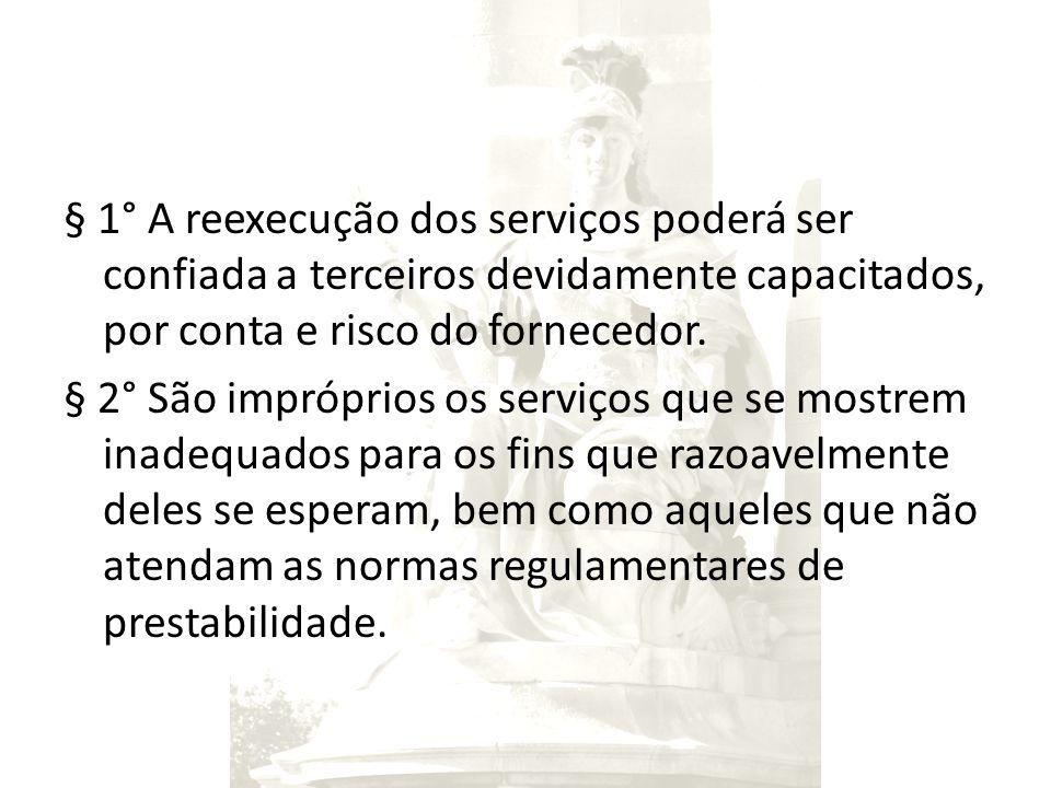 § 1° A reexecução dos serviços poderá ser confiada a terceiros devidamente capacitados, por conta e risco do fornecedor.