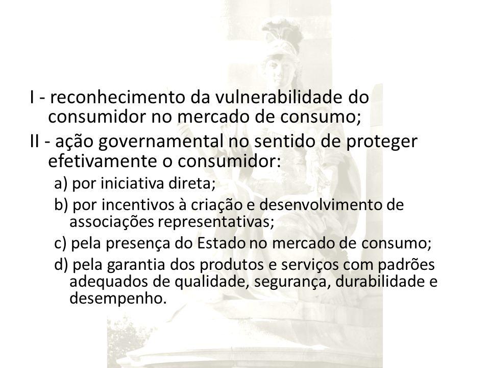I - reconhecimento da vulnerabilidade do consumidor no mercado de consumo;