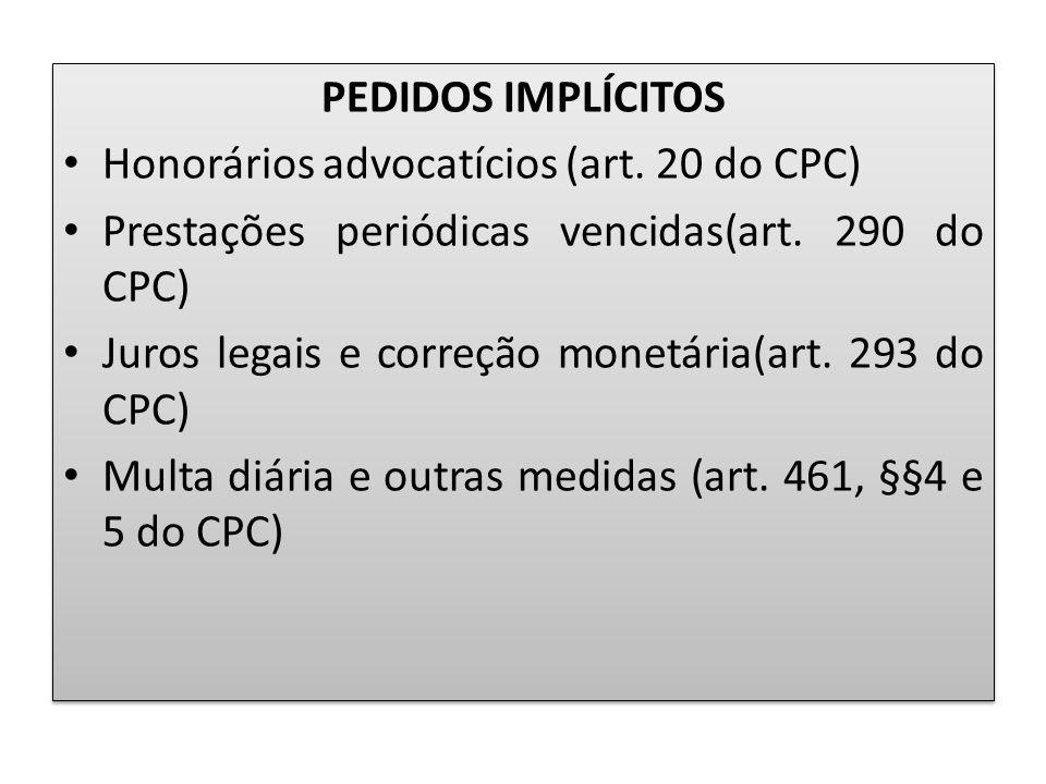 PEDIDOS IMPLÍCITOS Honorários advocatícios (art. 20 do CPC) Prestações periódicas vencidas(art. 290 do CPC)