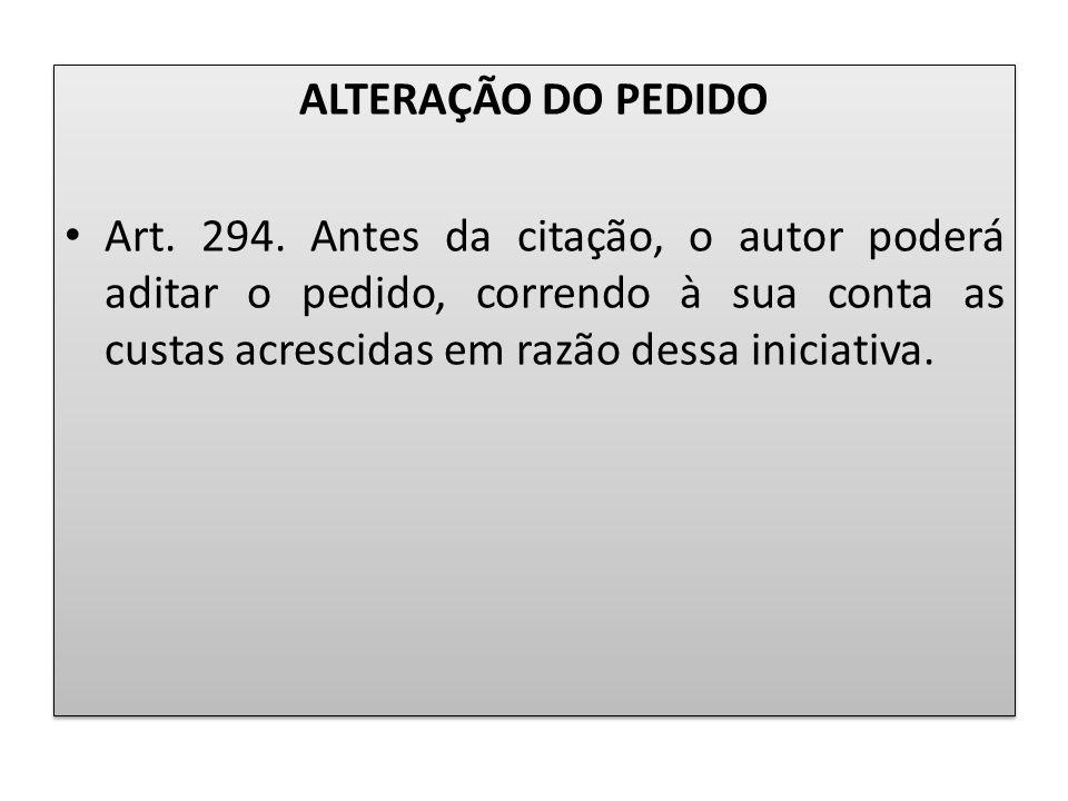 ALTERAÇÃO DO PEDIDO Art. 294.