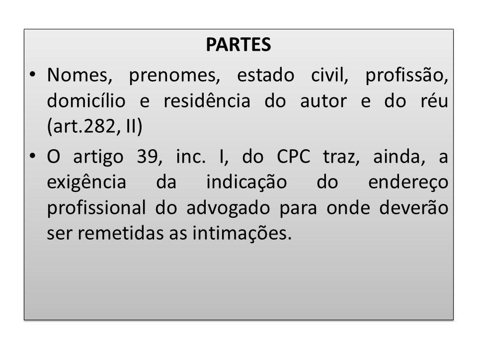 PARTES Nomes, prenomes, estado civil, profissão, domicílio e residência do autor e do réu (art.282, II)