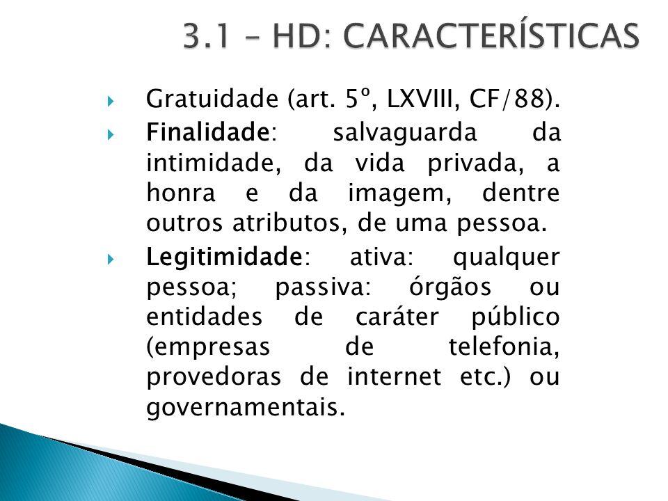 3.1 – HD: CARACTERÍSTICAS Gratuidade (art. 5º, LXVIII, CF/88).
