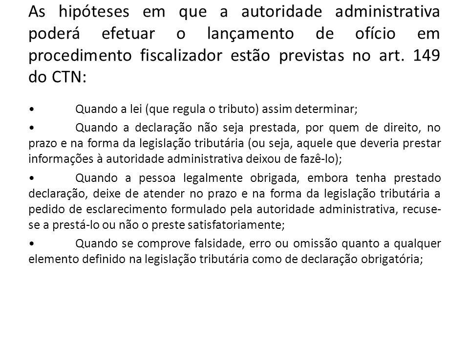 As hipóteses em que a autoridade administrativa poderá efetuar o lançamento de ofício em procedimento fiscalizador estão previstas no art. 149 do CTN: