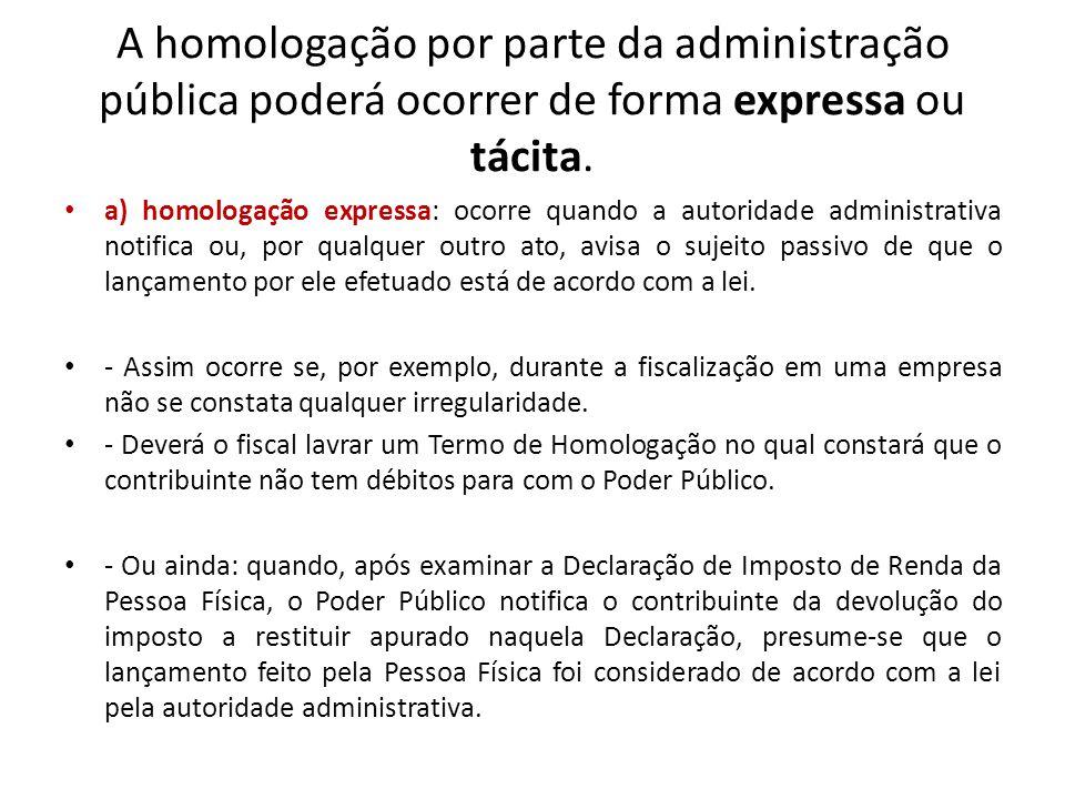 A homologação por parte da administração pública poderá ocorrer de forma expressa ou tácita.