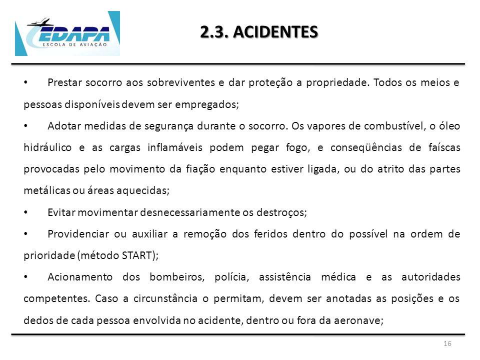2.3. ACIDENTES Prestar socorro aos sobreviventes e dar proteção a propriedade. Todos os meios e pessoas disponíveis devem ser empregados;