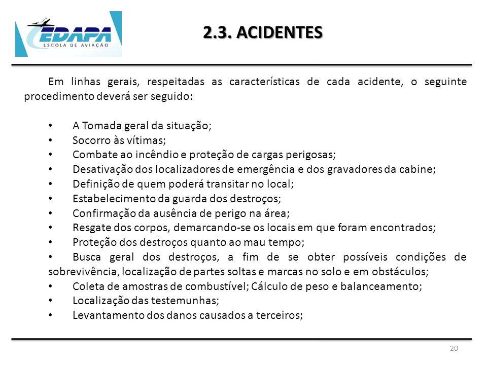2.3. ACIDENTES Em linhas gerais, respeitadas as características de cada acidente, o seguinte procedimento deverá ser seguido: