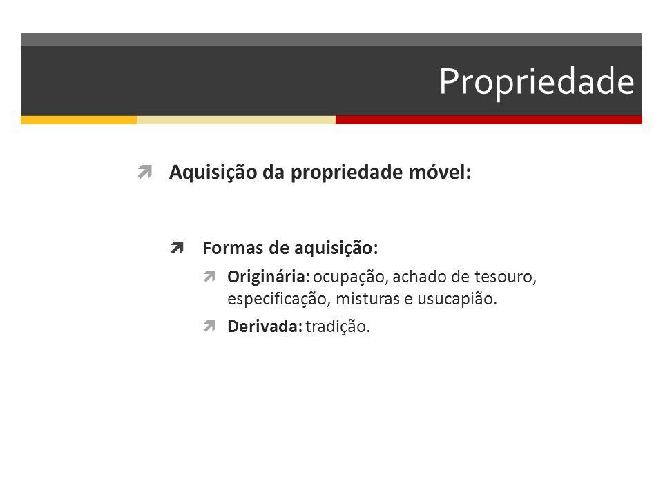 Propriedade Aquisição da propriedade móvel: Formas de aquisição: