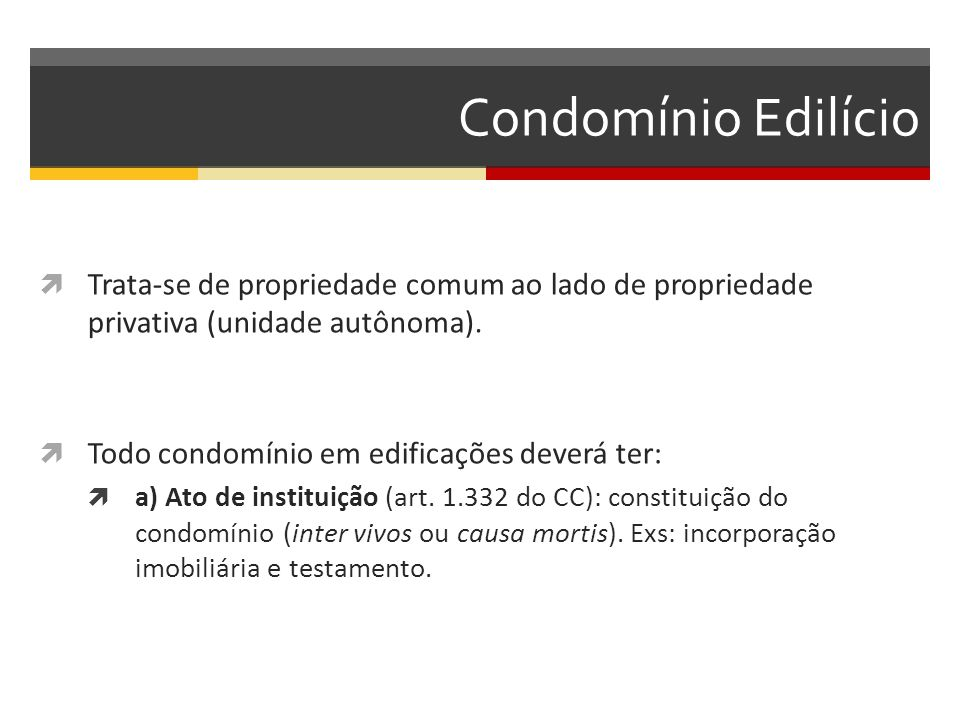 Condomínio Edilício Trata-se de propriedade comum ao lado de propriedade privativa (unidade autônoma).