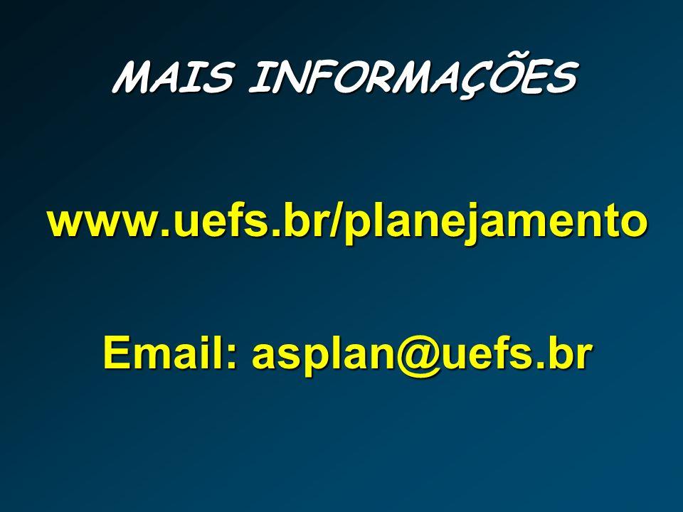 MAIS INFORMAÇÕES www.uefs.br/planejamento Email: asplan@uefs.br