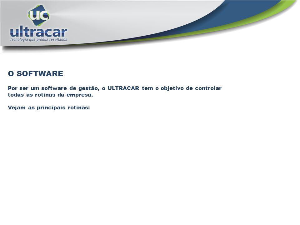 O SOFTWARE Por ser um software de gestão, o ULTRACAR tem o objetivo de controlar. todas as rotinas da empresa.