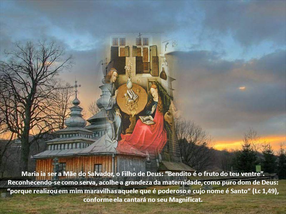 Maria ia ser a Mãe do Salvador, o Filho de Deus: Bendito é o fruto do teu ventre .