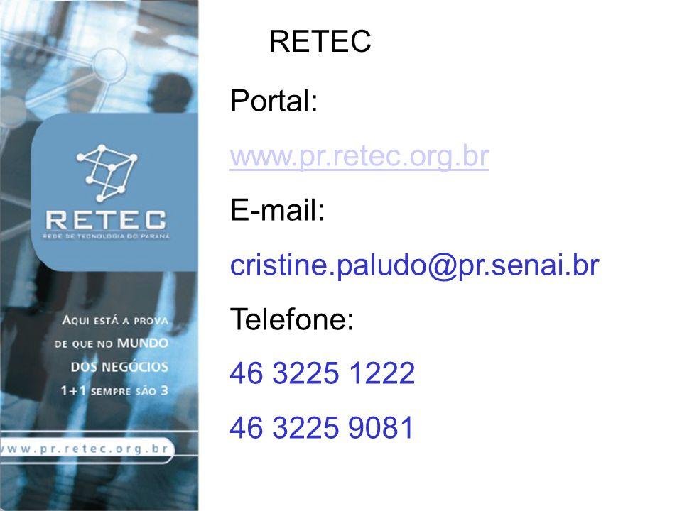 RETEC Portal: www.pr.retec.org.br. E-mail: cristine.paludo@pr.senai.br. Telefone: 46 3225 1222.