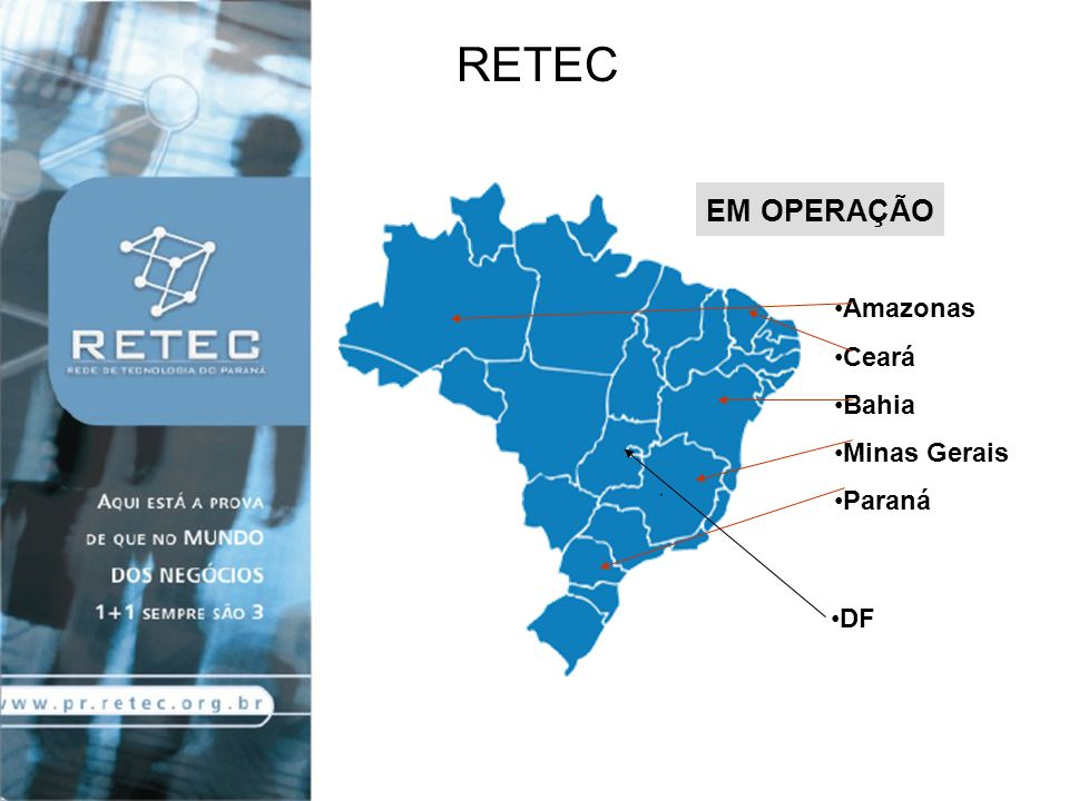 RETEC EM OPERAÇÃO DF Amazonas Ceará Bahia Minas Gerais Paraná
