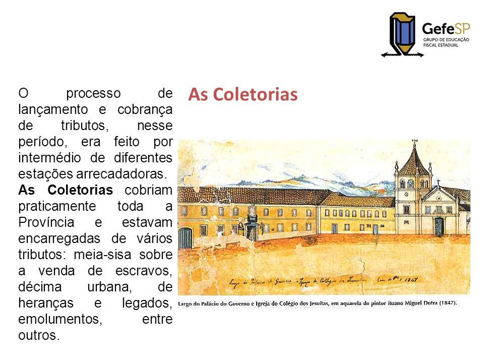 As Coletorias O processo de lançamento e cobrança de tributos, nesse período, era feito por intermédio de diferentes estações arrecadadoras.