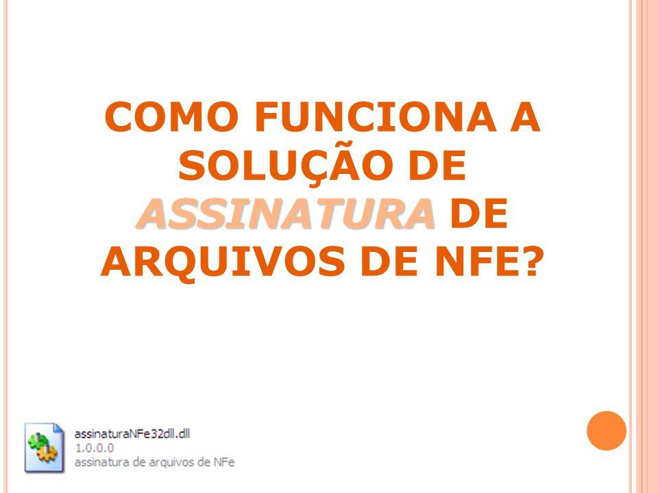 COMO FUNCIONA A SOLUÇÃO DE ASSINATURA DE ARQUIVOS DE NFE