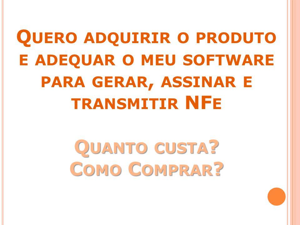 Quero adquirir o produto e adequar o meu software para gerar, assinar e transmitir NFe Quanto custa.