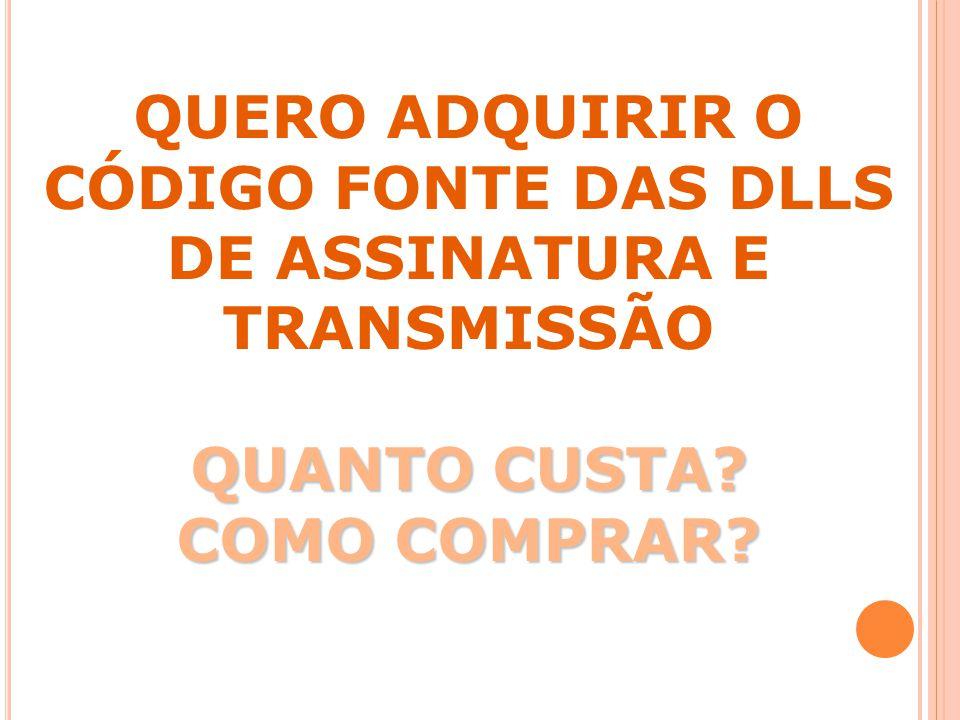 QUERO ADQUIRIR O CÓDIGO FONTE DAS DLLS DE ASSINATURA E TRANSMISSÃO QUANTO CUSTA COMO COMPRAR