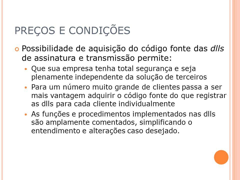 PREÇOS E CONDIÇÕES Possibilidade de aquisição do código fonte das dlls de assinatura e transmissão permite: