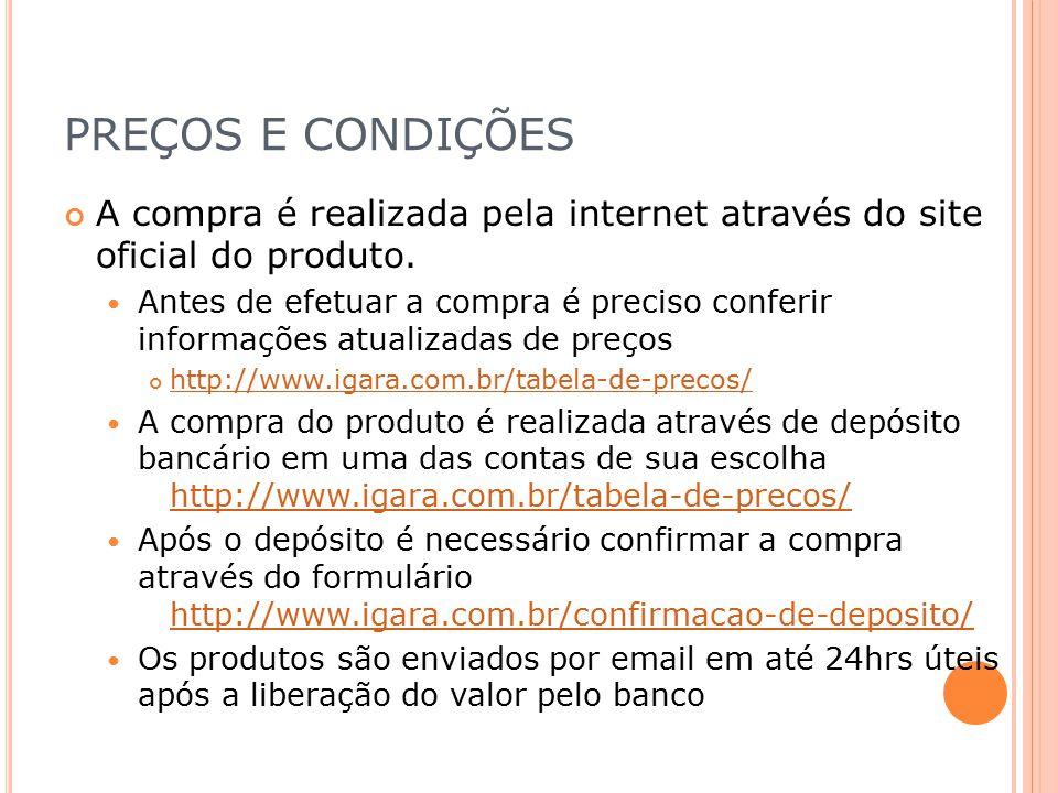 PREÇOS E CONDIÇÕES A compra é realizada pela internet através do site oficial do produto.
