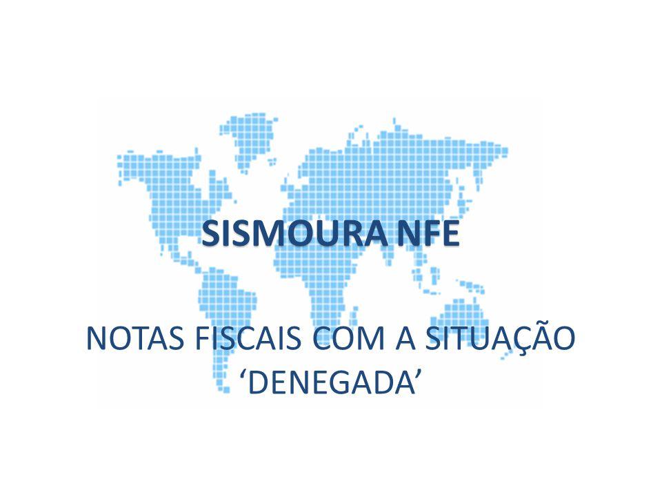 NOTAS FISCAIS COM A SITUAÇÃO 'DENEGADA'