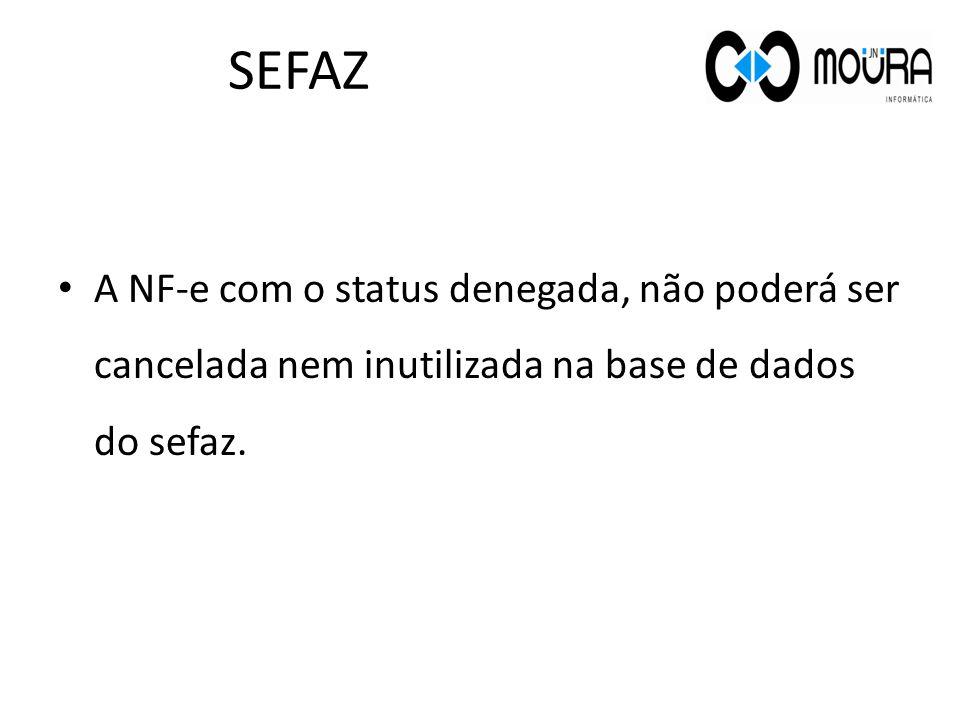 SEFAZ A NF-e com o status denegada, não poderá ser cancelada nem inutilizada na base de dados do sefaz.
