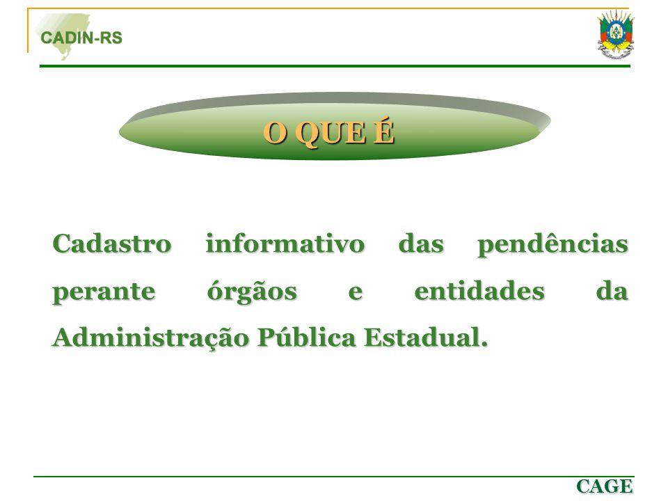 O QUE É Cadastro informativo das pendências perante órgãos e entidades da Administração Pública Estadual.