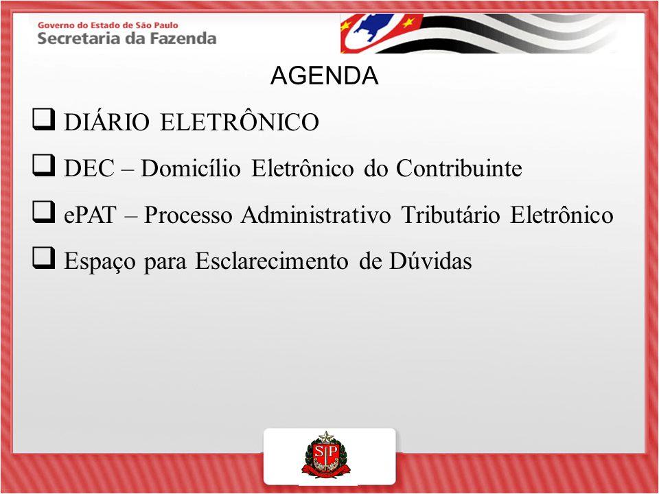 AGENDA DIÁRIO ELETRÔNICO. DEC – Domicílio Eletrônico do Contribuinte. ePAT – Processo Administrativo Tributário Eletrônico.