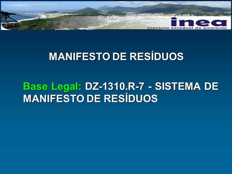 MANIFESTO DE RESÍDUOS Base Legal: DZ-1310.R-7 - SISTEMA DE MANIFESTO DE RESÍDUOS