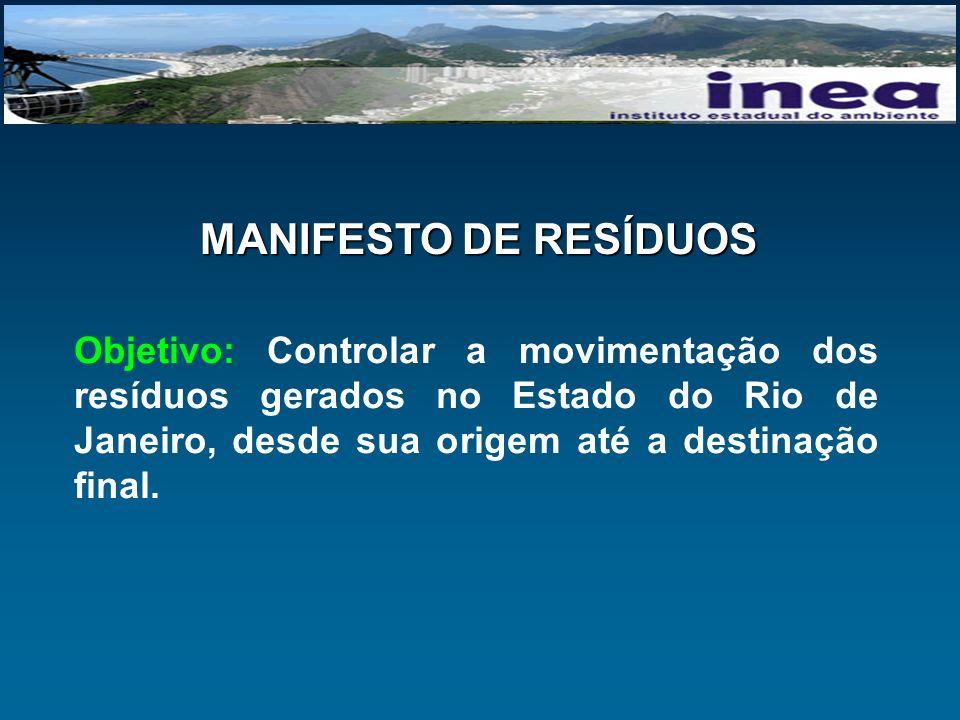 MANIFESTO DE RESÍDUOS Objetivo: Controlar a movimentação dos resíduos gerados no Estado do Rio de Janeiro, desde sua origem até a destinação final.