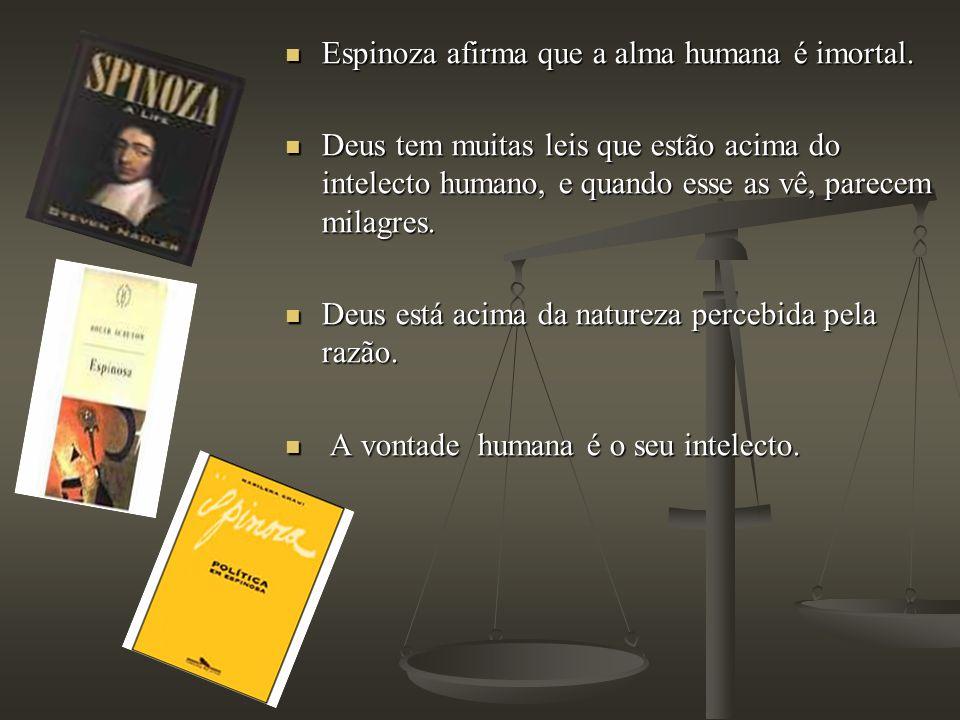Espinoza afirma que a alma humana é imortal.