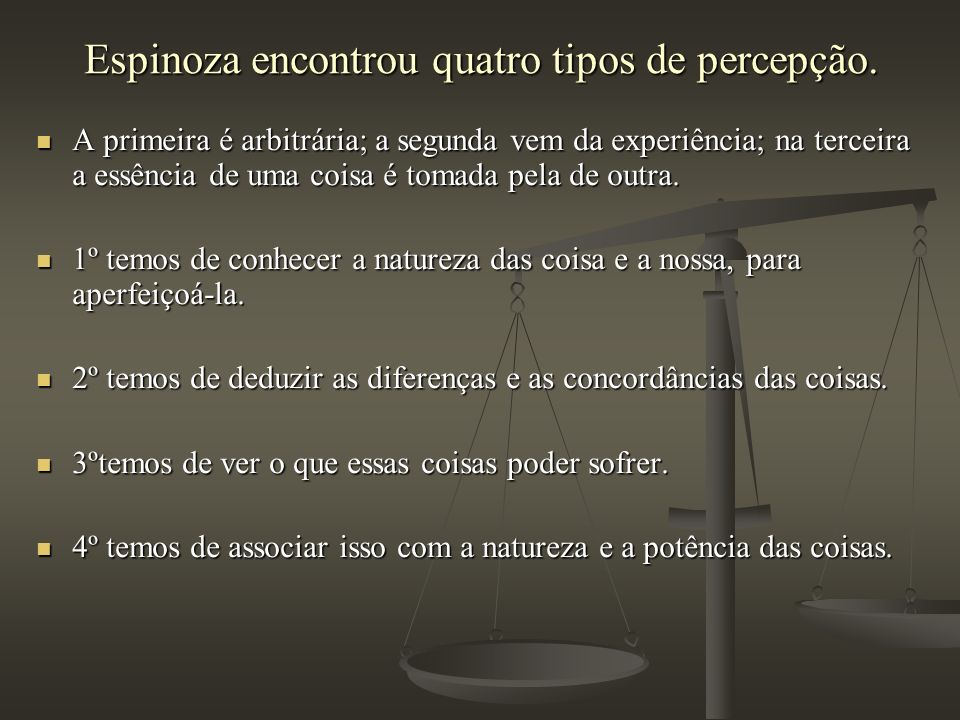 Espinoza encontrou quatro tipos de percepção.