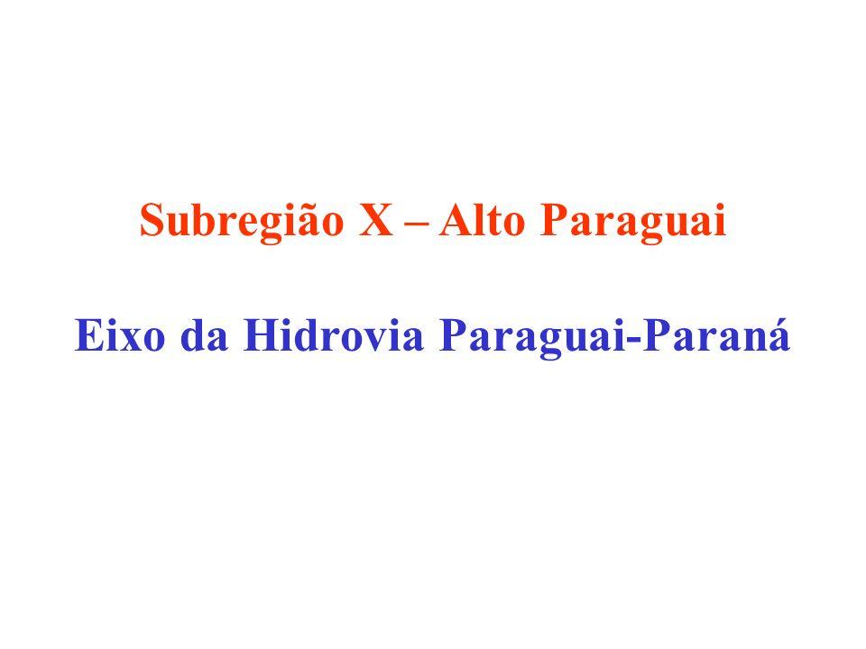 Subregião X – Alto Paraguai Eixo da Hidrovia Paraguai-Paraná