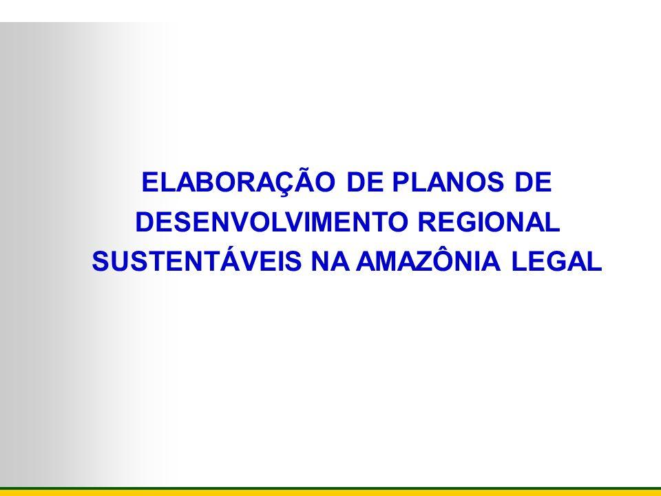 ELABORAÇÃO DE PLANOS DE DESENVOLVIMENTO REGIONAL SUSTENTÁVEIS NA AMAZÔNIA LEGAL