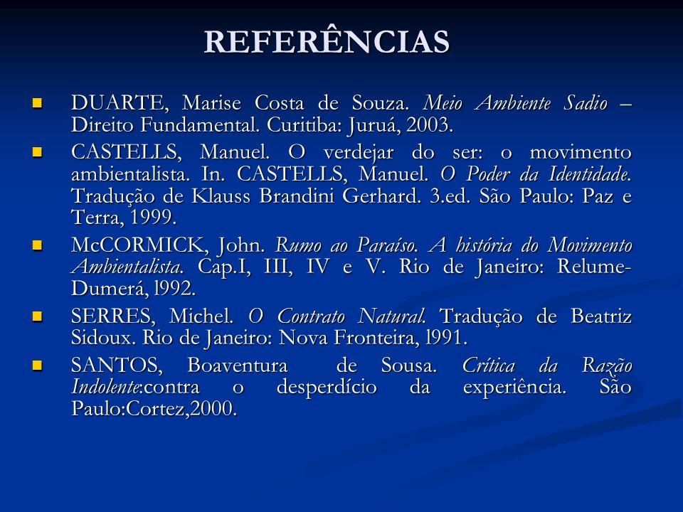 REFERÊNCIAS DUARTE, Marise Costa de Souza. Meio Ambiente Sadio – Direito Fundamental. Curitiba: Juruá, 2003.