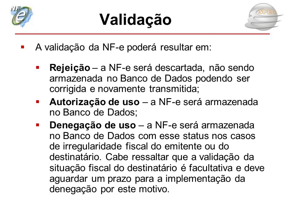 Validação A validação da NF-e poderá resultar em: