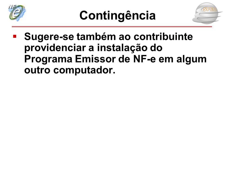 Contingência Sugere-se também ao contribuinte providenciar a instalação do Programa Emissor de NF-e em algum outro computador.
