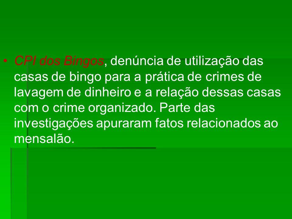 CPI dos Bingos, denúncia de utilização das casas de bingo para a prática de crimes de lavagem de dinheiro e a relação dessas casas com o crime organizado.