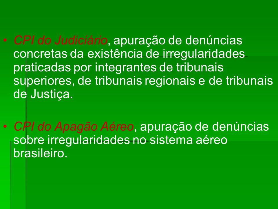 CPI do Judiciário, apuração de denúncias concretas da existência de irregularidades praticadas por integrantes de tribunais superiores, de tribunais regionais e de tribunais de Justiça.