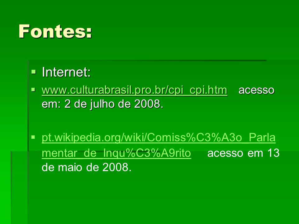 Fontes: Internet: www.culturabrasil.pro.br/cpi_cpi.htm acesso em: 2 de julho de 2008.
