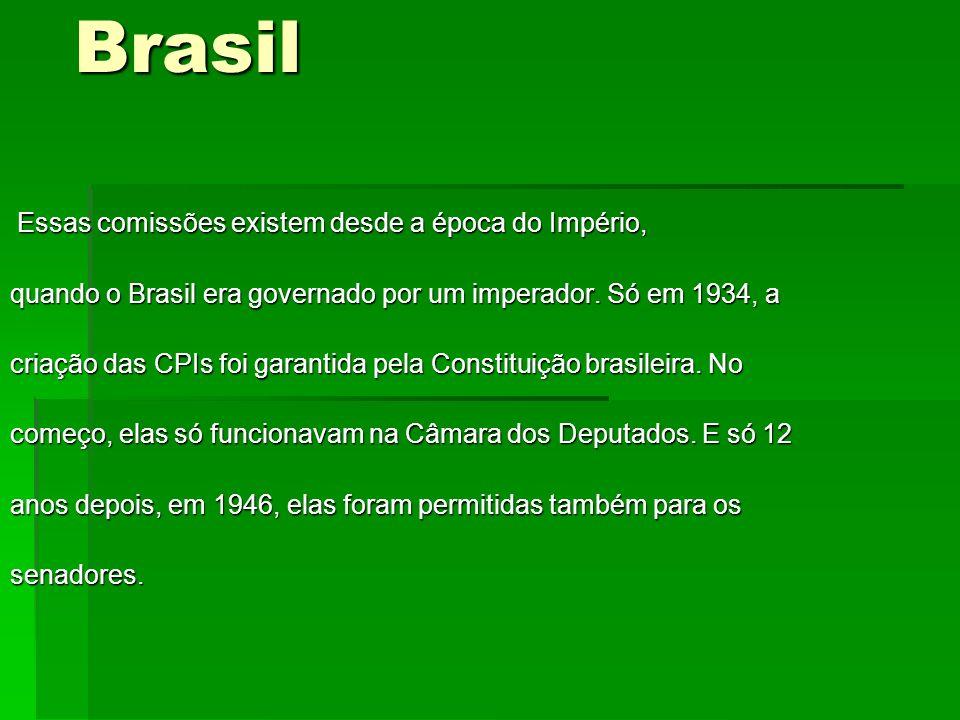 Brasil Essas comissões existem desde a época do Império,