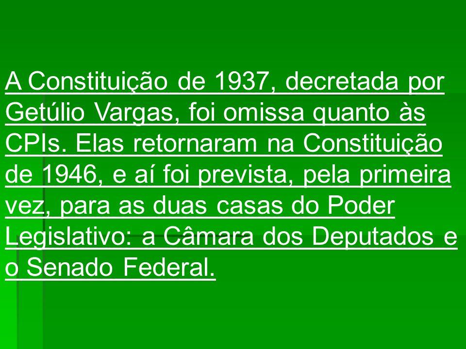 A Constituição de 1937, decretada por Getúlio Vargas, foi omissa quanto às CPIs.