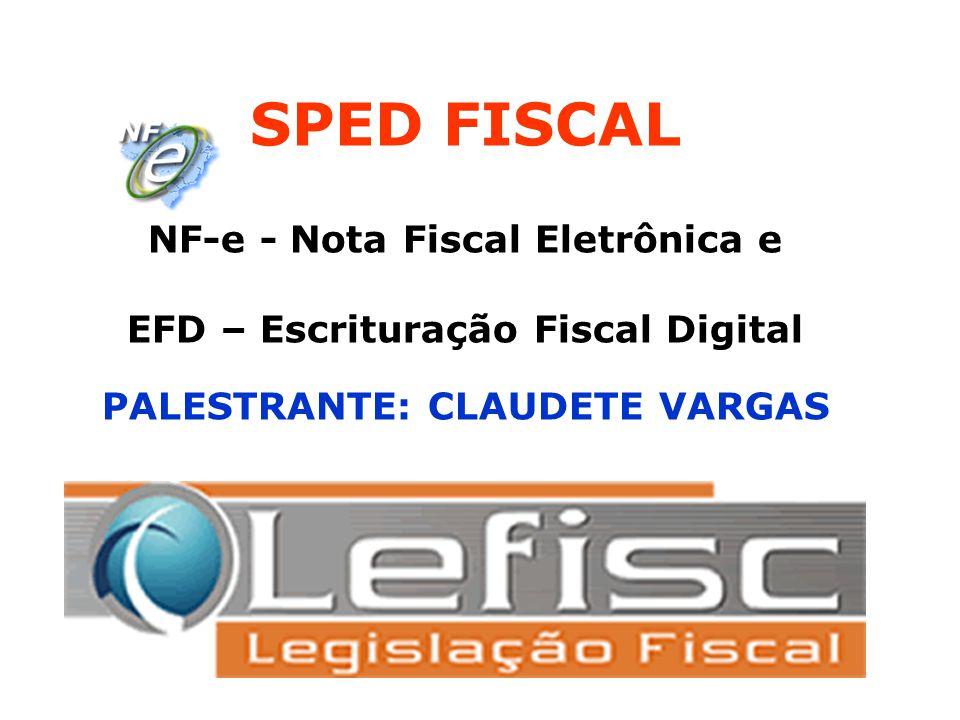 SPED FISCAL NF-e - Nota Fiscal Eletrônica e EFD – Escrituração Fiscal Digital PALESTRANTE: CLAUDETE VARGAS