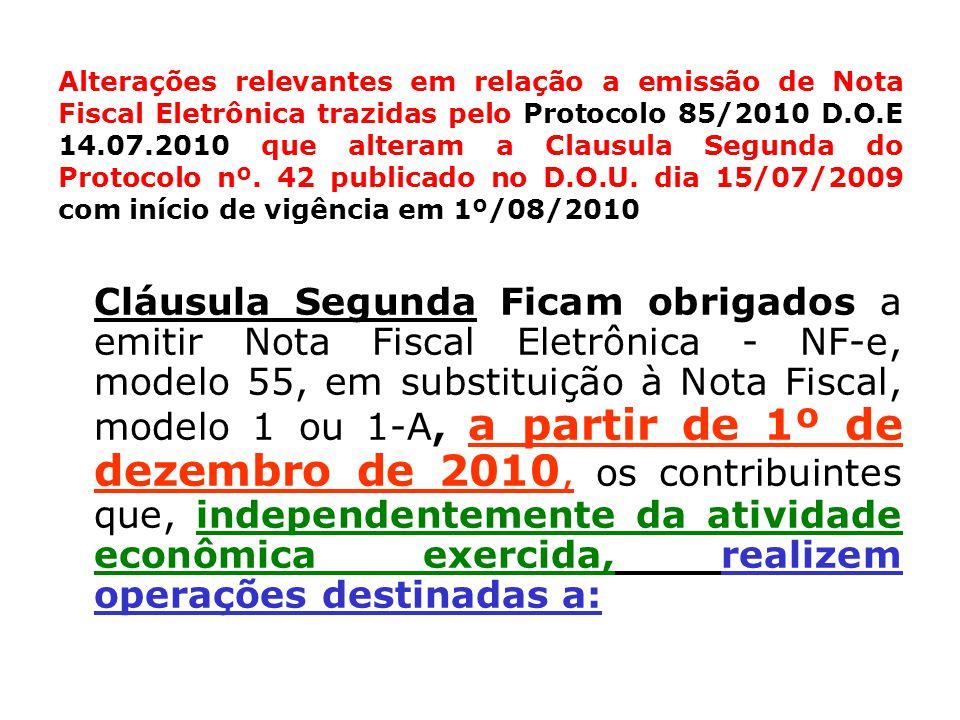 Alterações relevantes em relação a emissão de Nota Fiscal Eletrônica trazidas pelo Protocolo 85/2010 D.O.E 14.07.2010 que alteram a Clausula Segunda do Protocolo nº. 42 publicado no D.O.U. dia 15/07/2009 com início de vigência em 1º/08/2010