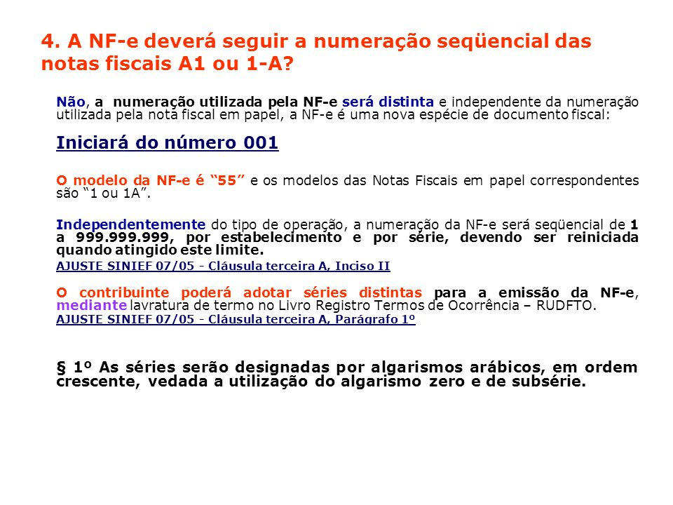 4. A NF-e deverá seguir a numeração seqüencial das notas fiscais A1 ou 1-A