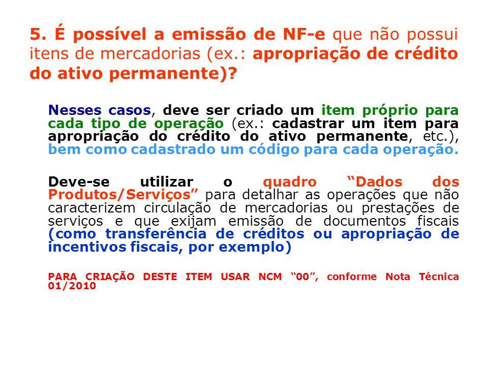 5. É possível a emissão de NF-e que não possui itens de mercadorias (ex.: apropriação de crédito do ativo permanente)